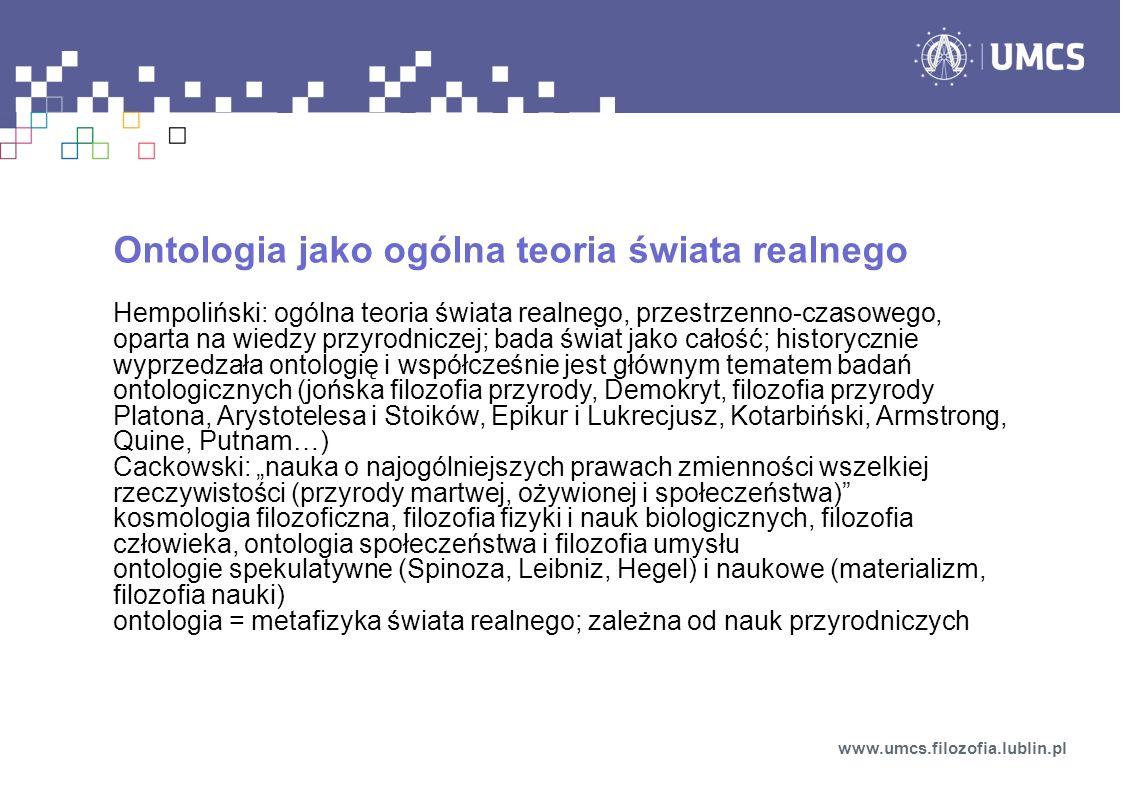 Ontologia jako ogólna teoria świata realnego Hempoliński: ogólna teoria świata realnego, przestrzenno-czasowego, oparta na wiedzy przyrodniczej; bada