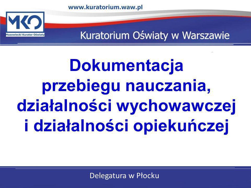 Delegatura w Płocku Dokumentacja przebiegu nauczania, działalności wychowawczej i działalności opiekuńczej