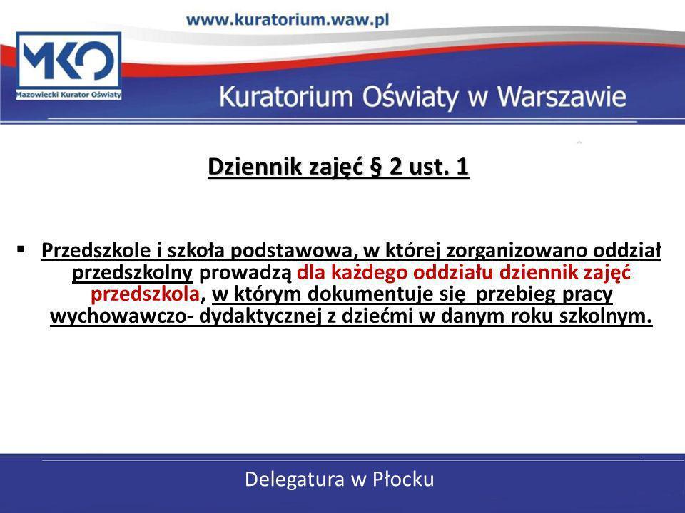 Delegatura w Płocku Dziennik zajęć § 2 ust. 1 Przedszkole i szkoła podstawowa, w której zorganizowano oddział przedszkolny prowadzą dla każdego oddzia