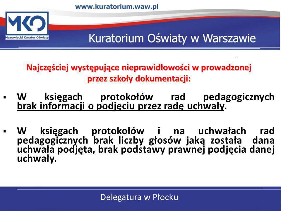 Delegatura w Płocku Najczęściej występujące nieprawidłowości w prowadzonej przez szkoły dokumentacji: W księgach protokołów rad pedagogicznych brak in