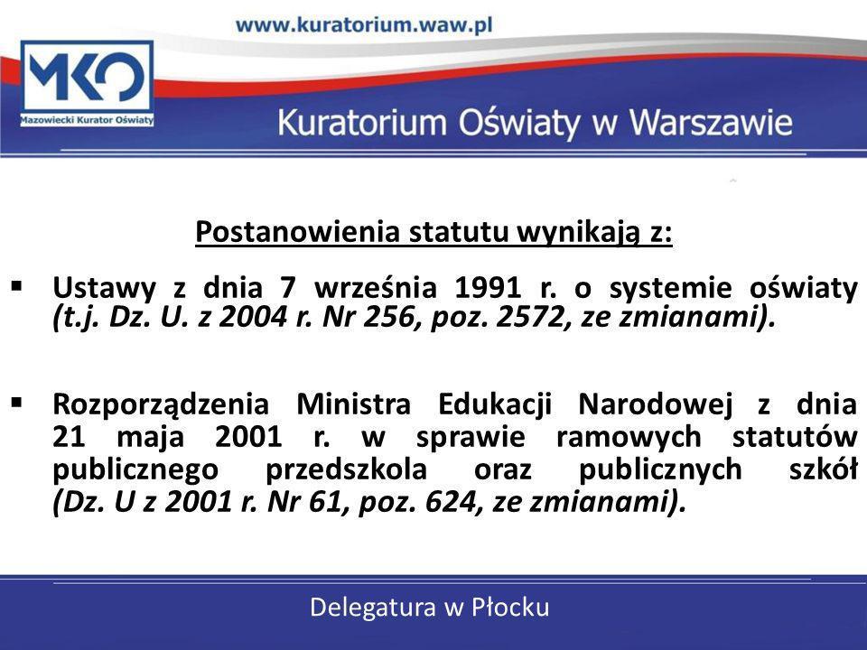 Delegatura w Płocku Postanowienia statutu wynikają z: Ustawy z dnia 7 września 1991 r. o systemie oświaty (t.j. Dz. U. z 2004 r. Nr 256, poz. 2572, ze