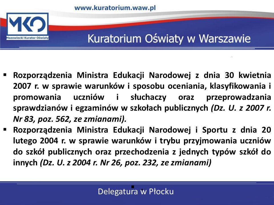 Delegatura w Płocku Rozporządzenia Ministra Edukacji Narodowej z dnia 30 kwietnia 2007 r. w sprawie warunków i sposobu oceniania, klasyfikowania i pro