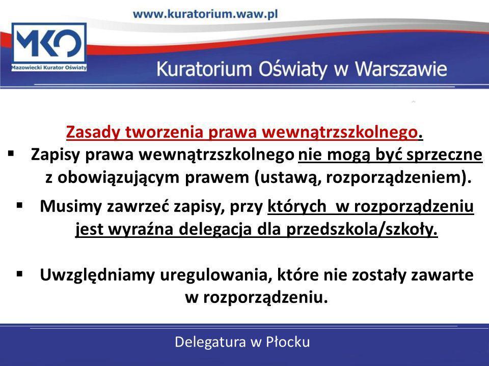 Delegatura w Płocku Zasady tworzenia prawa wewnątrzszkolnego. Zapisy prawa wewnątrzszkolnego nie mogą być sprzeczne z obowiązującym prawem (ustawą, ro