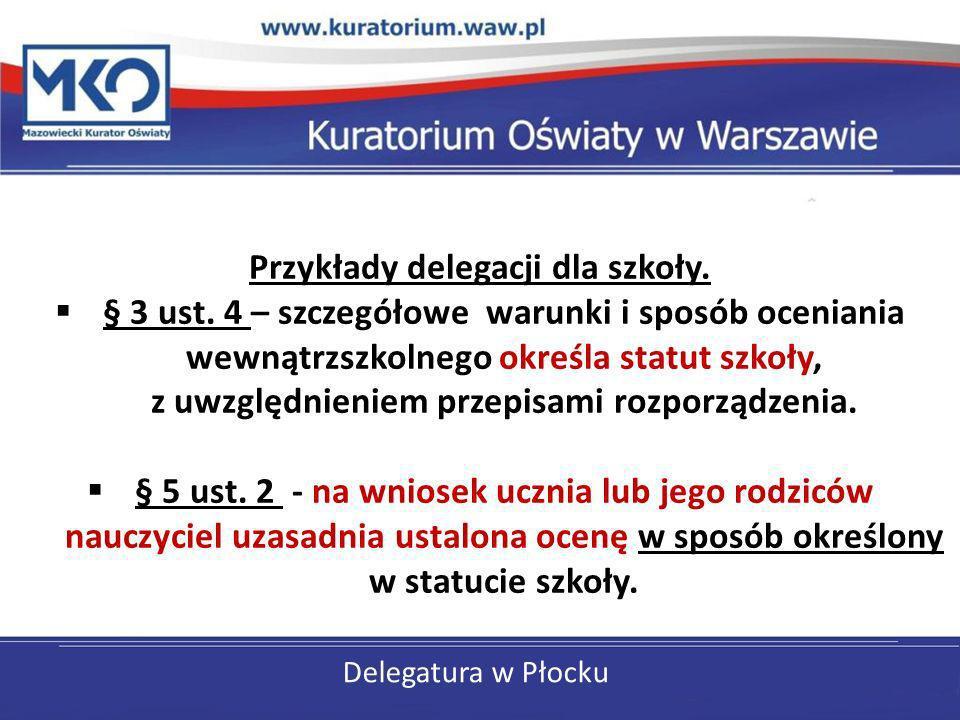 Delegatura w Płocku Przykłady delegacji dla szkoły. § 3 ust. 4 – szczegółowe warunki i sposób oceniania wewnątrzszkolnego określa statut szkoły, z uwz