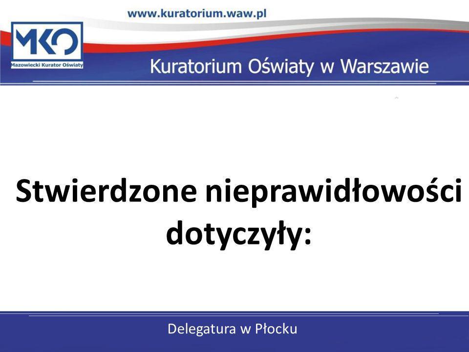 Delegatura w Płocku Stwierdzone nieprawidłowości dotyczyły:
