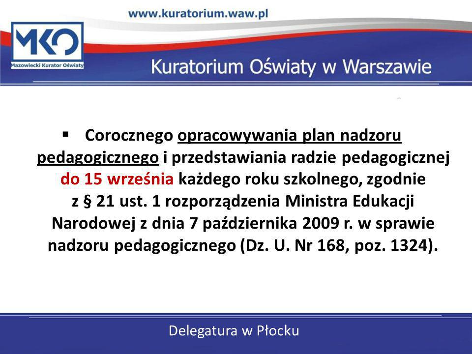 Delegatura w Płocku Corocznego opracowywania plan nadzoru pedagogicznego i przedstawiania radzie pedagogicznej do 15 września każdego roku szkolnego,