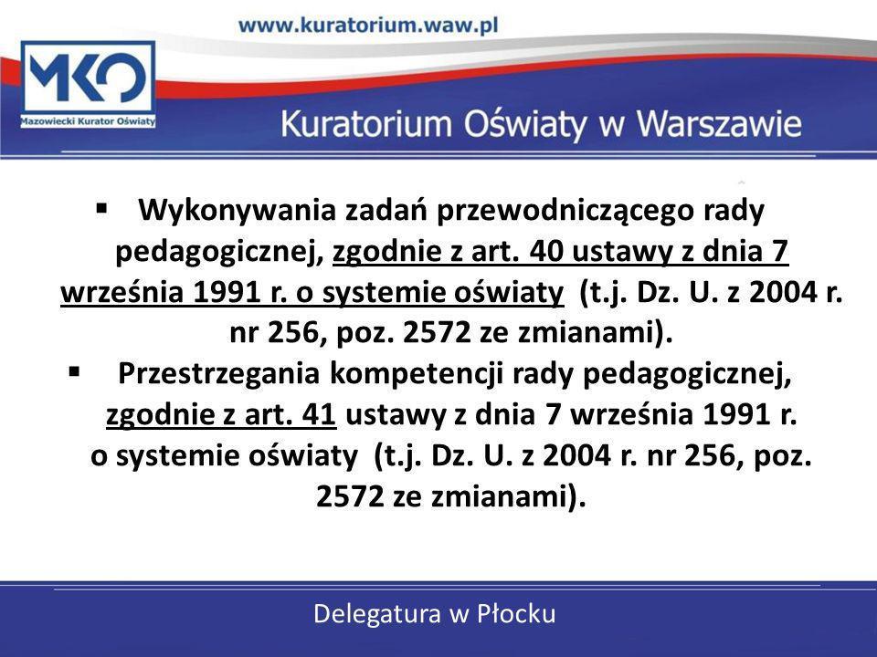 Delegatura w Płocku Wykonywania zadań przewodniczącego rady pedagogicznej, zgodnie z art. 40 ustawy z dnia 7 września 1991 r. o systemie oświaty (t.j.