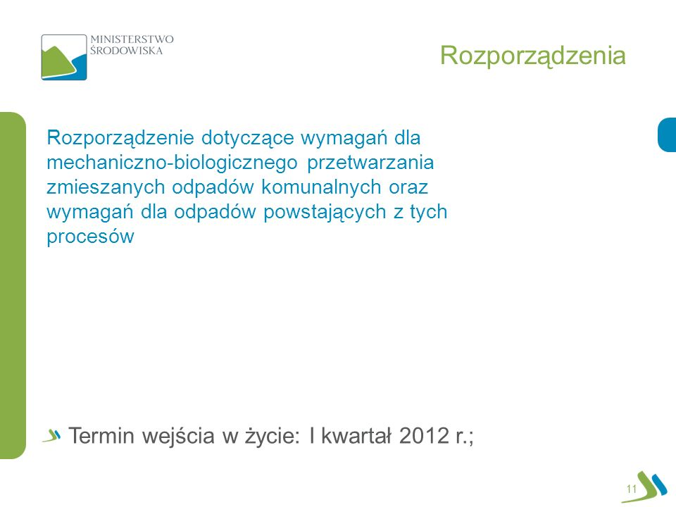 Rozporządzenia 11 Rozporządzenie dotyczące wymagań dla mechaniczno-biologicznego przetwarzania zmieszanych odpadów komunalnych oraz wymagań dla odpadów powstających z tych procesów Termin wejścia w życie: I kwartał 2012 r.;