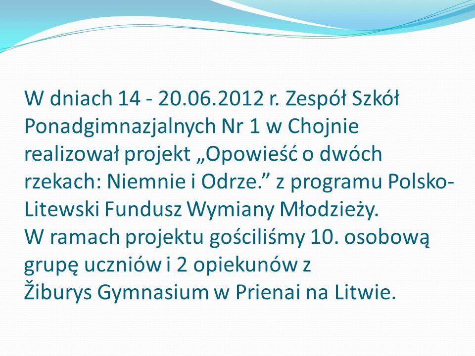 W dniach 14 - 20.06.2012 r. Zespół Szkół Ponadgimnazjalnych Nr 1 w Chojnie realizował projekt Opowieść o dwóch rzekach: Niemnie i Odrze. z programu Po