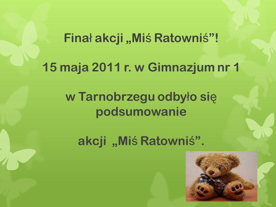 Fina ł akcji Mi ś Ratowni ś . 15 maja 2011 r.