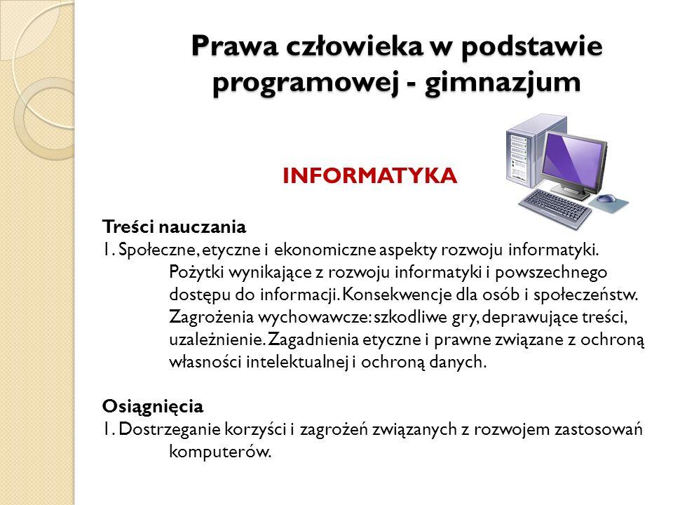 Prawa człowieka w podstawie programowej - gimnazjum INFORMATYKA Treści nauczania 1. Społeczne, etyczne i ekonomiczne aspekty rozwoju informatyki. Poży