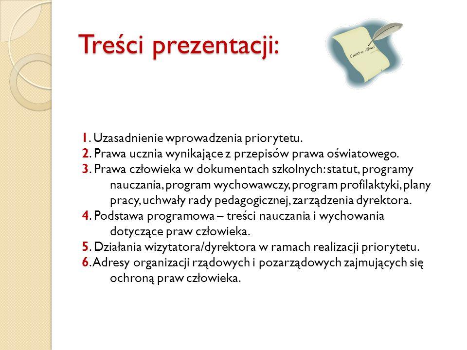 Treści prezentacji: 1. Uzasadnienie wprowadzenia priorytetu. 2. Prawa ucznia wynikające z przepisów prawa oświatowego. 3. Prawa człowieka w dokumentac