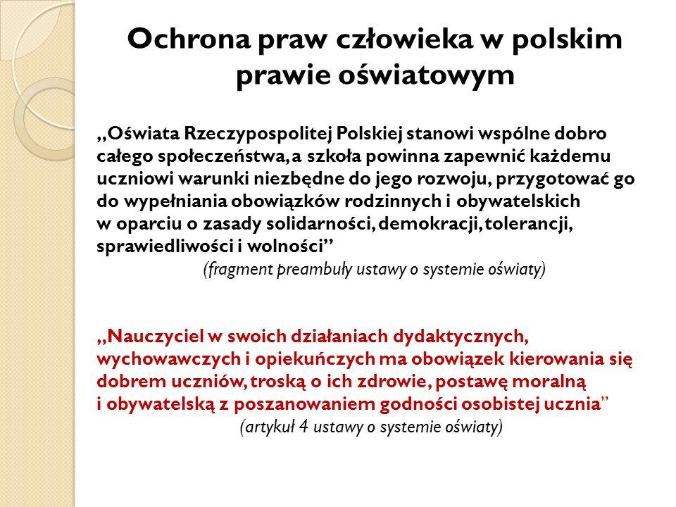 Ochrona praw człowieka w polskim prawie oświatowym Oświata Rzeczypospolitej Polskiej stanowi wspólne dobro całego społeczeństwa, a szkoła powinna zape