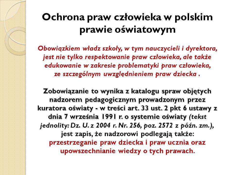 Ochrona praw człowieka w polskim prawie oświatowym Obowiązkiem władz szkoły, w tym nauczycieli i dyrektora, jest nie tylko respektowanie praw człowiek