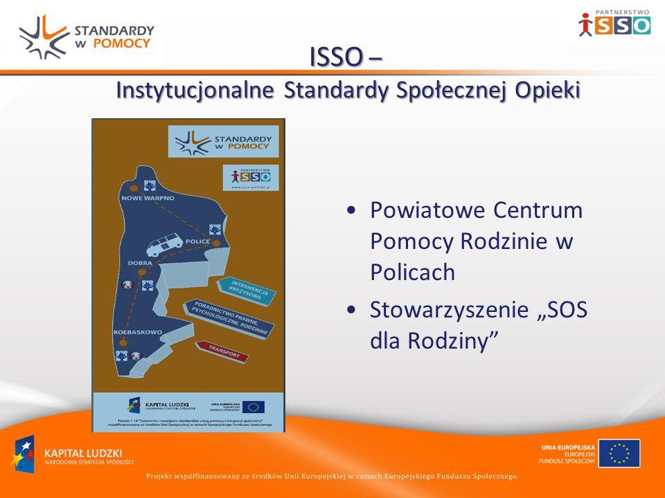 ISSO – Instytucjonalne Standardy Społecznej Opieki Powiatowe Centrum Pomocy Rodzinie w Policach Stowarzyszenie SOS dla Rodziny