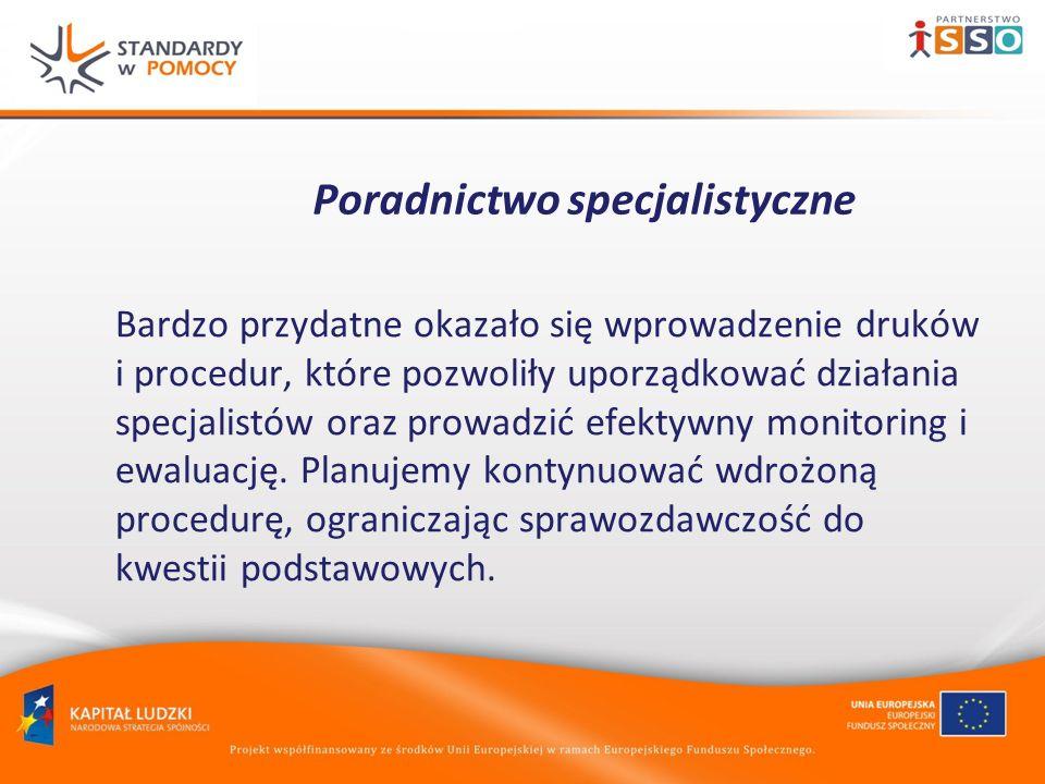 Poradnictwo specjalistyczne Bardzo przydatne okazało się wprowadzenie druków i procedur, które pozwoliły uporządkować działania specjalistów oraz prowadzić efektywny monitoring i ewaluację.