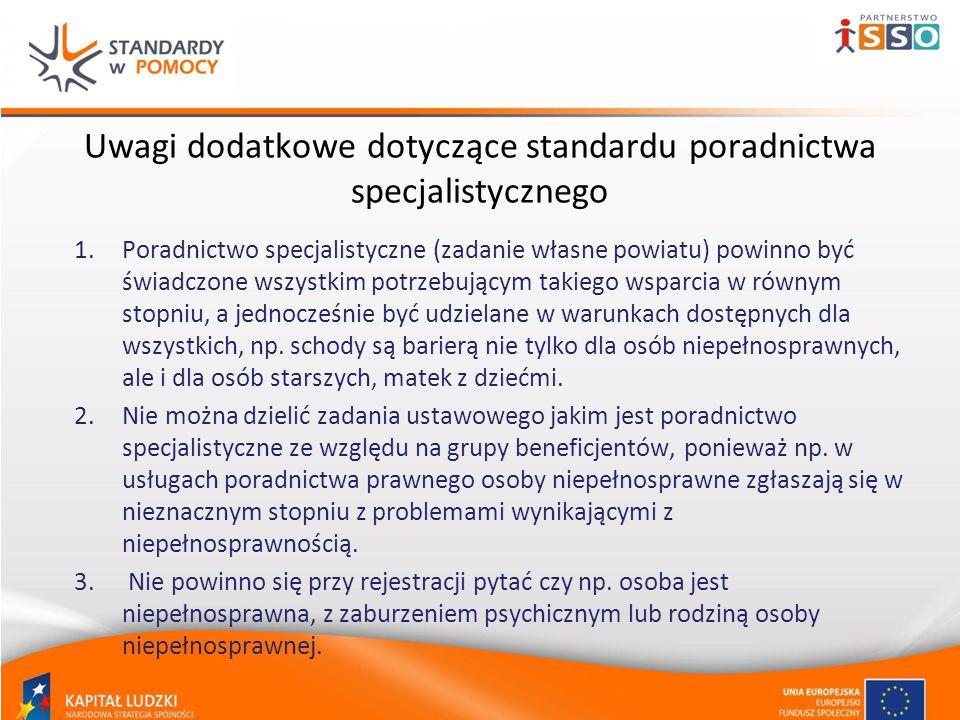 Uwagi dodatkowe dotyczące standardu poradnictwa specjalistycznego 1.Poradnictwo specjalistyczne (zadanie własne powiatu) powinno być świadczone wszyst