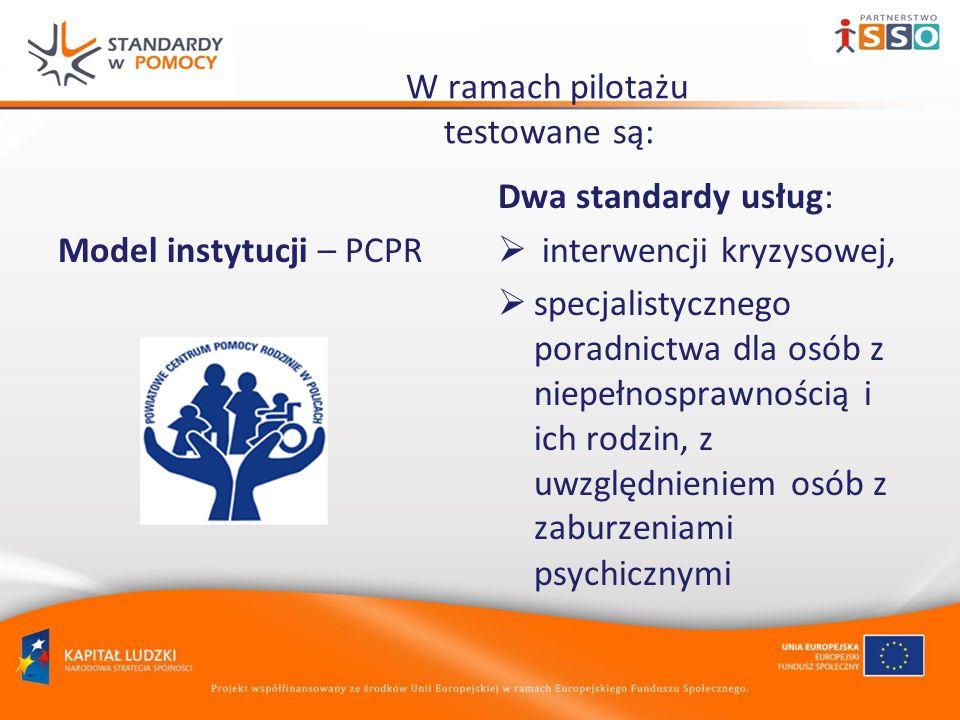 W ramach pilotażu testowane są: Model instytucji – PCPR Dwa standardy usług: interwencji kryzysowej, specjalistycznego poradnictwa dla osób z niepełnosprawnością i ich rodzin, z uwzględnieniem osób z zaburzeniami psychicznymi