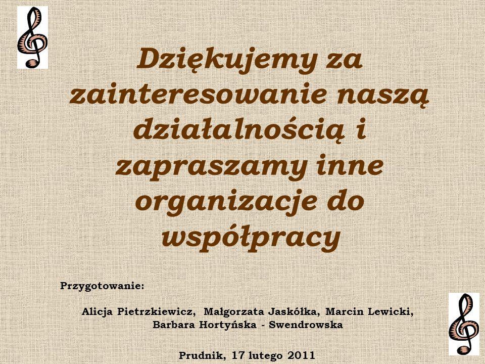 Dziękujemy za zainteresowanie naszą działalnością i zapraszamy inne organizacje do współpracy Przygotowanie: Alicja Pietrzkiewicz, Małgorzata Jaskółka