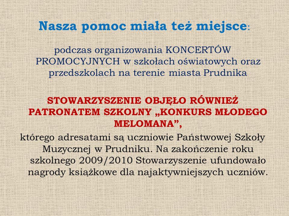 Nasza pomoc miała też miejsce : podczas organizowania KONCERTÓW PROMOCYJNYCH w szkołach oświatowych oraz przedszkolach na terenie miasta Prudnika STOW