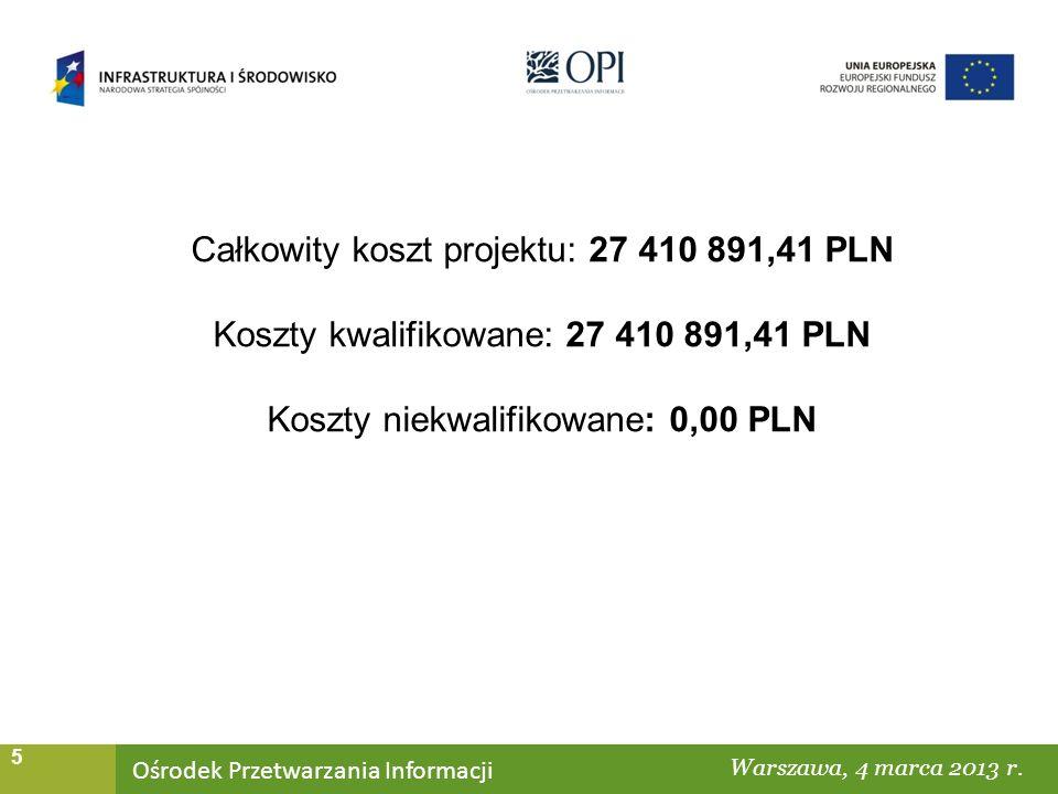 Ośrodek Przetwarzania Informacji Warszawa, ……… 5 Całkowity koszt projektu: 27 410 891,41 PLN Koszty kwalifikowane: 27 410 891,41 PLN Koszty niekwalifikowane: 0,00 PLN 30.09.2010 r.
