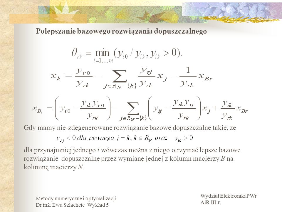 Wydział Elektroniki PWr AiR III r. Metody numeryczne i optymalizacji Dr inż. Ewa Szlachcic Wykład 5 Polepszanie bazowego rozwiązania dopuszczalnego Gd