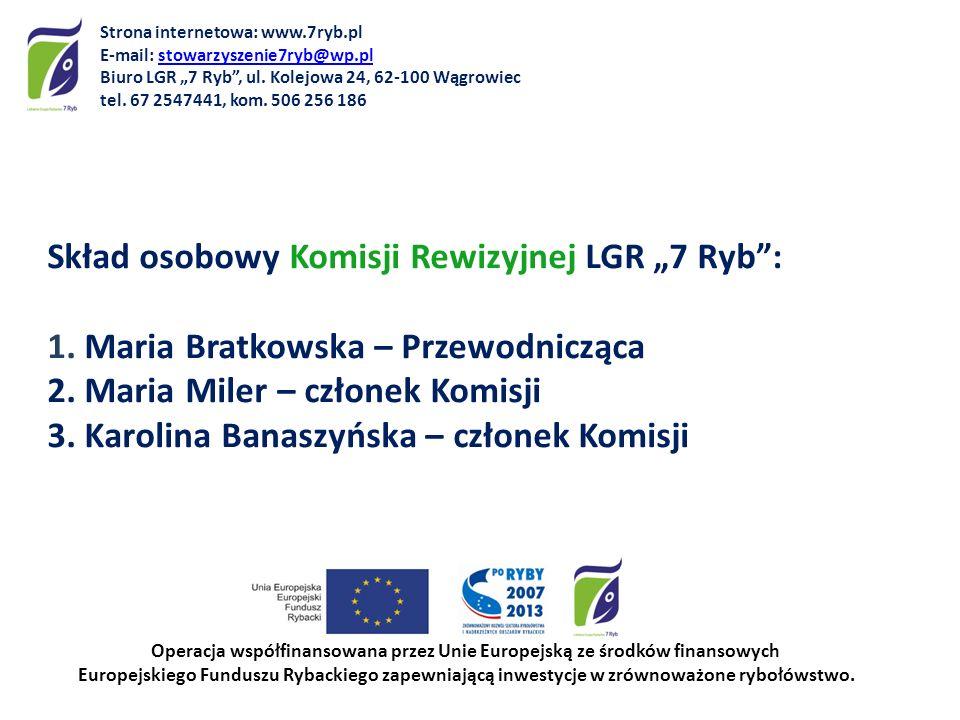 Skład osobowy Komisji Rewizyjnej LGR 7 Ryb: 1. Maria Bratkowska – Przewodnicząca 2. Maria Miler – członek Komisji 3. Karolina Banaszyńska – członek Ko