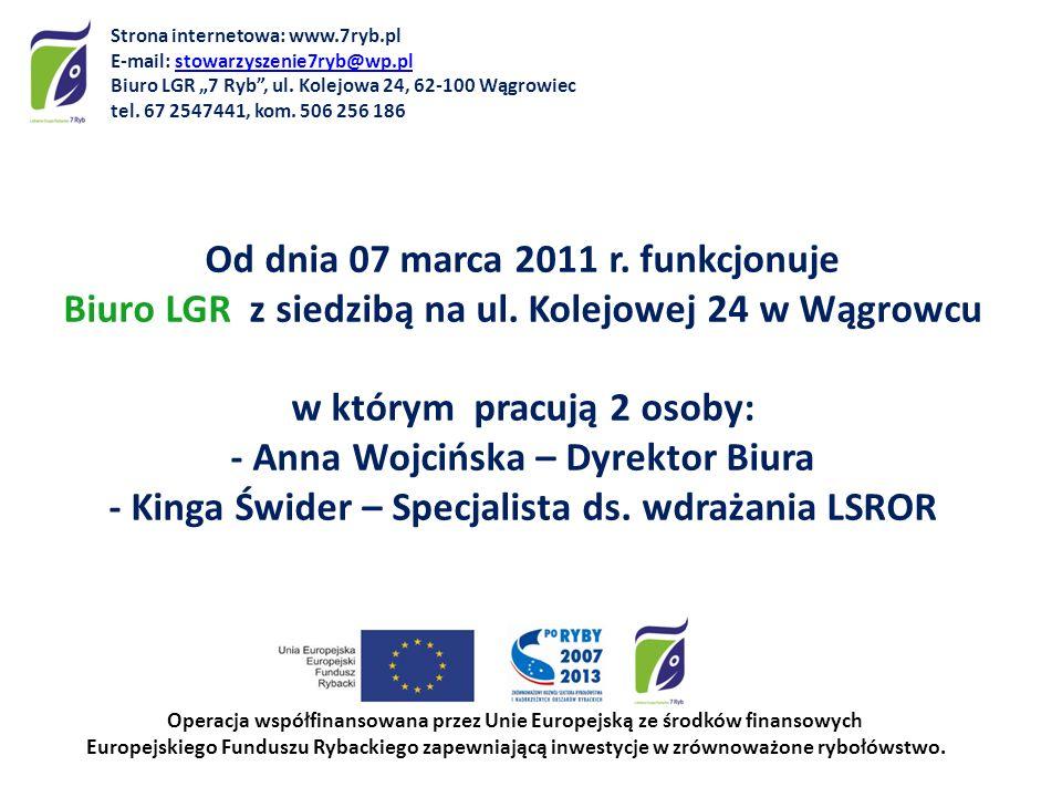 Od dnia 07 marca 2011 r. funkcjonuje Biuro LGR z siedzibą na ul. Kolejowej 24 w Wągrowcu w którym pracują 2 osoby: - Anna Wojcińska – Dyrektor Biura -