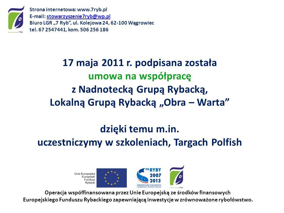 17 maja 2011 r. podpisana została umowa na współpracę z Nadnotecką Grupą Rybacką, Lokalną Grupą Rybacką Obra – Warta dzięki temu m.in. uczestniczymy w