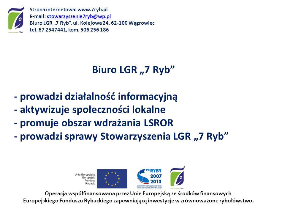 Biuro LGR 7 Ryb - prowadzi działalność informacyjną - aktywizuje społeczności lokalne - promuje obszar wdrażania LSROR - prowadzi sprawy Stowarzyszeni
