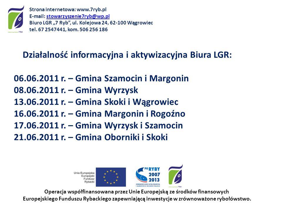 Działalność informacyjna i aktywizacyjna Biura LGR: 06.06.2011 r. – Gmina Szamocin i Margonin 08.06.2011 r. – Gmina Wyrzysk 13.06.2011 r. – Gmina Skok