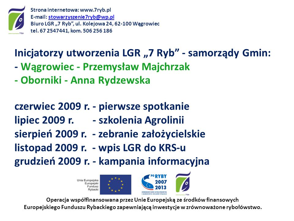 Od dnia 07 marca 2011 r.funkcjonuje Biuro LGR z siedzibą na ul.