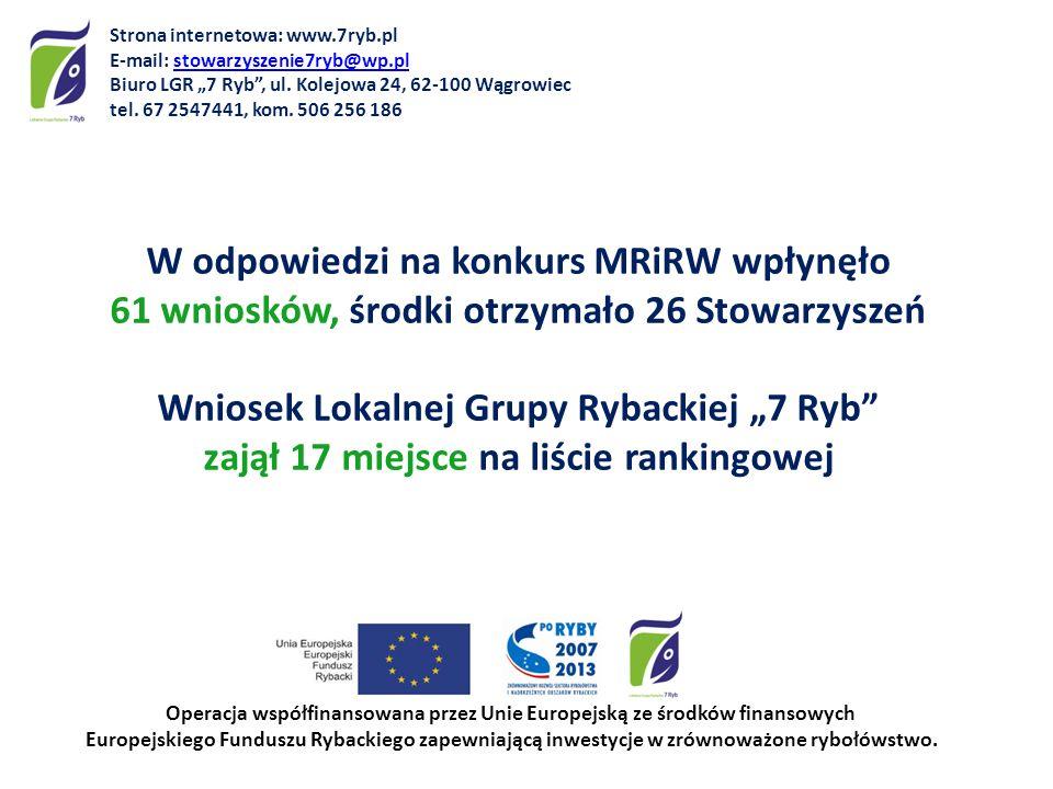 W odpowiedzi na konkurs MRiRW wpłynęło 61 wniosków, środki otrzymało 26 Stowarzyszeń Wniosek Lokalnej Grupy Rybackiej 7 Ryb zajął 17 miejsce na liście