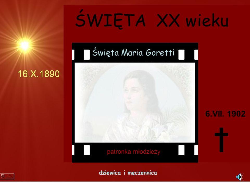 Święta Maria Goretti dziewica i męczennica 6.VII. 1902 ŚWIĘTA XX wieku patronka młodzieży