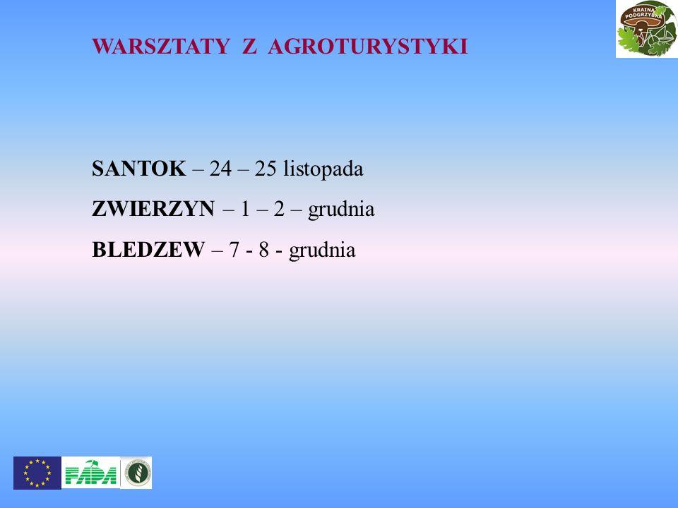 WARSZTATY Z AGROTURYSTYKI SANTOK – 24 – 25 listopada ZWIERZYN – 1 – 2 – grudnia BLEDZEW – 7 - 8 - grudnia