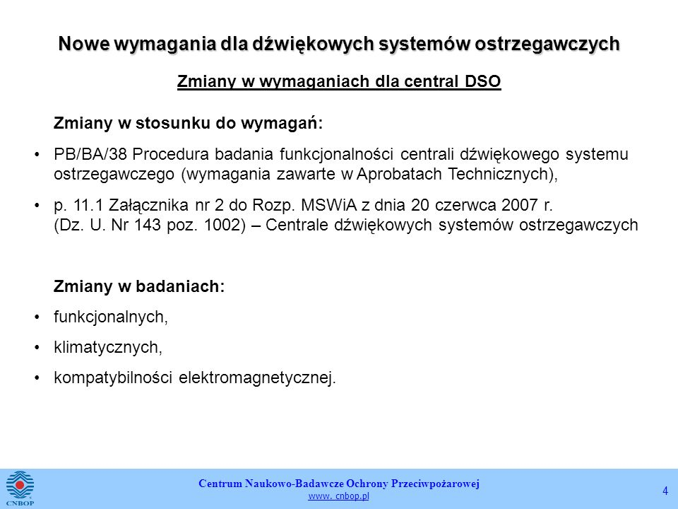 Centrum Naukowo-Badawcze Ochrony Przeciwpożarowej www. cnbop.pl 4 Nowe wymagania dla dźwiękowych systemów ostrzegawczych Zmiany w wymaganiach dla cent