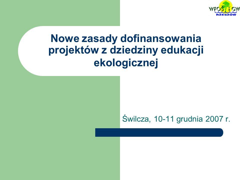 Nowe zasady dofinansowania projektów z dziedziny edukacji ekologicznej Świlcza, 10-11 grudnia 2007 r.