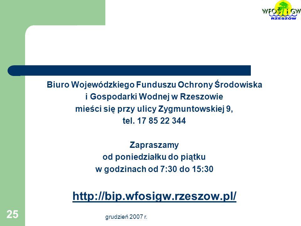 grudzień 2007 r. 25 Biuro Wojewódzkiego Funduszu Ochrony Środowiska i Gospodarki Wodnej w Rzeszowie mieści się przy ulicy Zygmuntowskiej 9, tel. 17 85
