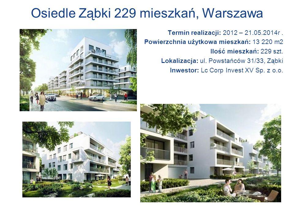 Osiedle Ząbki 229 mieszkań, Warszawa Termin realizacji: 2012 – 21.05.2014r. Powierzchnia użytkowa mieszkań: 13 220 m2 Ilość mieszkań: 229 szt. Lokaliz