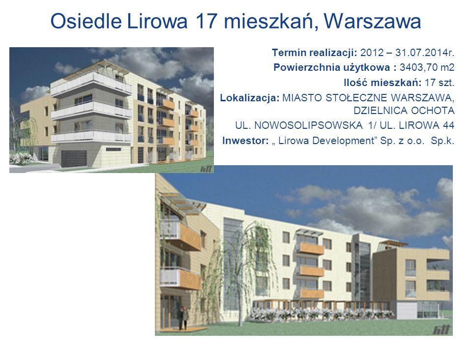 Osiedle Lirowa 17 mieszkań, Warszawa Termin realizacji: 2012 – 31.07.2014r. Powierzchnia użytkowa : 3403,70 m2 Ilość mieszkań: 17 szt. Lokalizacja: MI