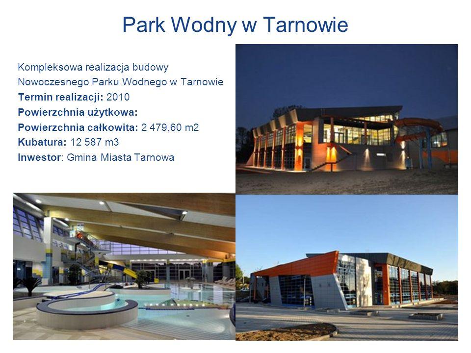 Park Wodny w Tarnowie Kompleksowa realizacja budowy Nowoczesnego Parku Wodnego w Tarnowie Termin realizacji: 2010 Powierzchnia użytkowa: Powierzchnia