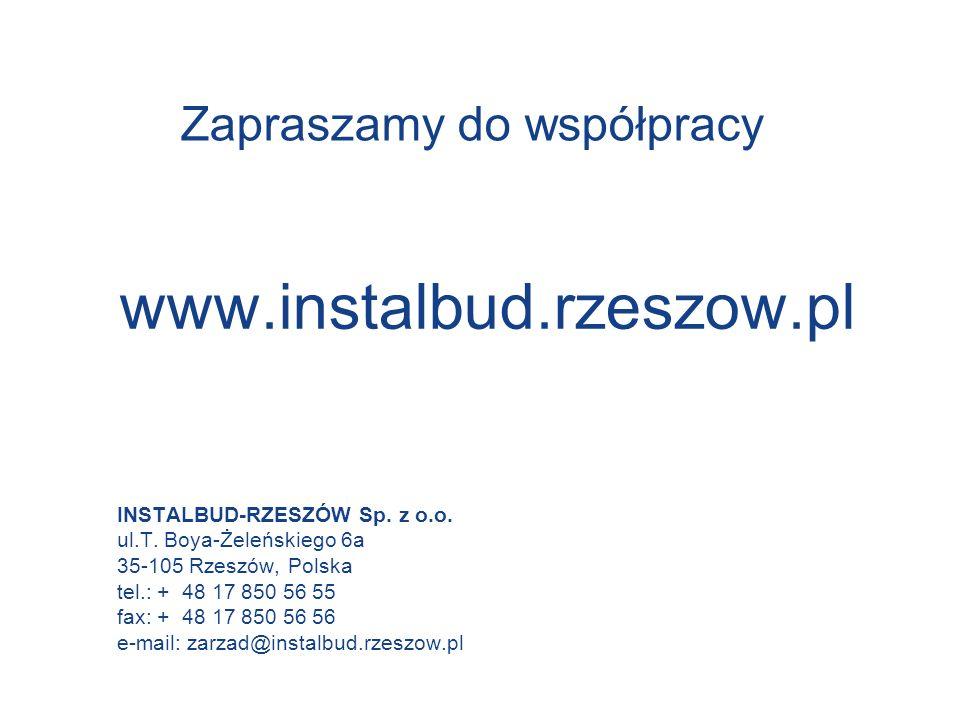 Zapraszamy do współpracy INSTALBUD-RZESZÓW Sp. z o.o. ul.T. Boya-Żeleńskiego 6a 35-105 Rzeszów, Polska tel.: + 48 17 850 56 55 fax: + 48 17 850 56 56