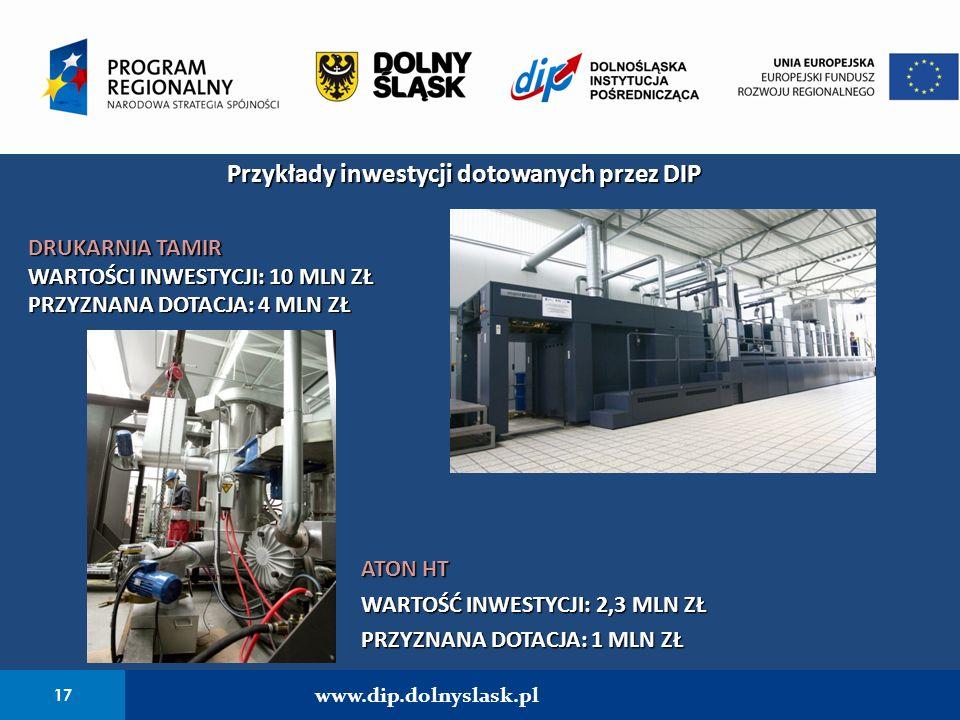17 www.dip.dolnyslask.pl Przykłady inwestycji dotowanych przez DIP DRUKARNIA TAMIR WARTOŚCI INWESTYCJI: 10 MLN ZŁ PRZYZNANA DOTACJA: 4 MLN ZŁ ATON HT