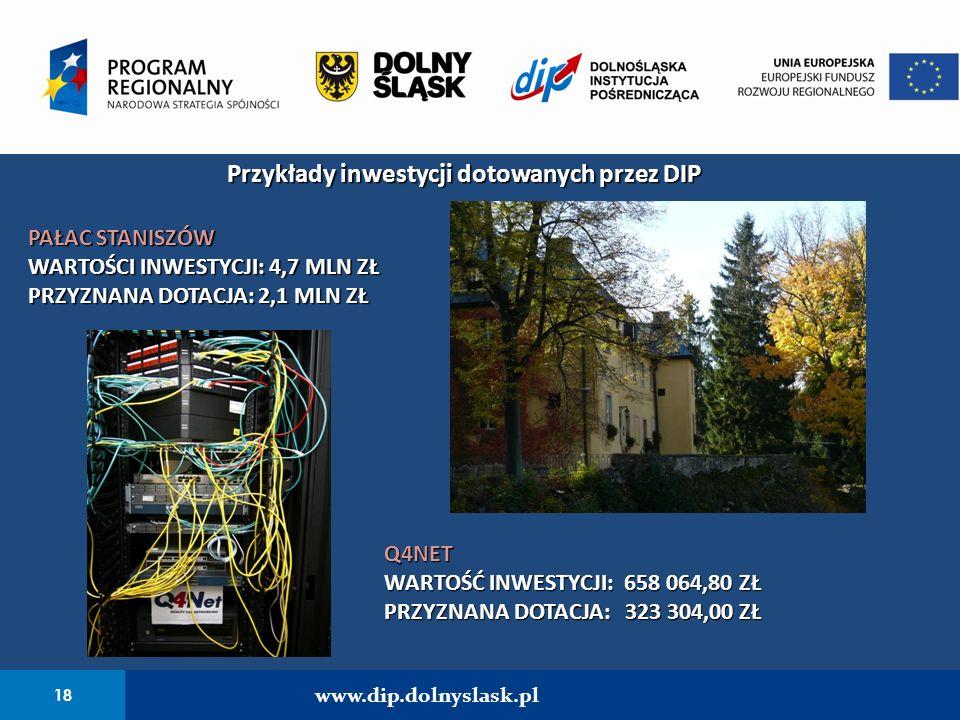 18 www.dip.dolnyslask.pl Przykłady inwestycji dotowanych przez DIP PAŁAC STANISZÓW WARTOŚCI INWESTYCJI: 4,7 MLN ZŁ PRZYZNANA DOTACJA: 2,1 MLN ZŁ Q4NET