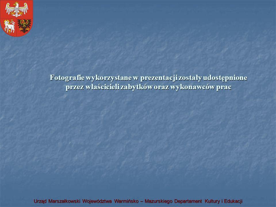 Urząd Marszałkowski Województwa Warmińsko – Mazurskiego Departament Kultury i Edukacji Fotografie wykorzystane w prezentacji zostały udostępnione prze