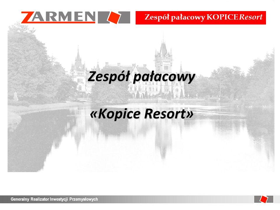 Zespół pałacowy KOPICE Resort Generalny Realizator Inwestycji Przemysłowych Pałac KOPICE Resort & SPA Nakłady inwestycyjne: 128,5 mln PLN Okres realizacji: 4 lata [2008 – 2011] Zatrudnienie: ok.