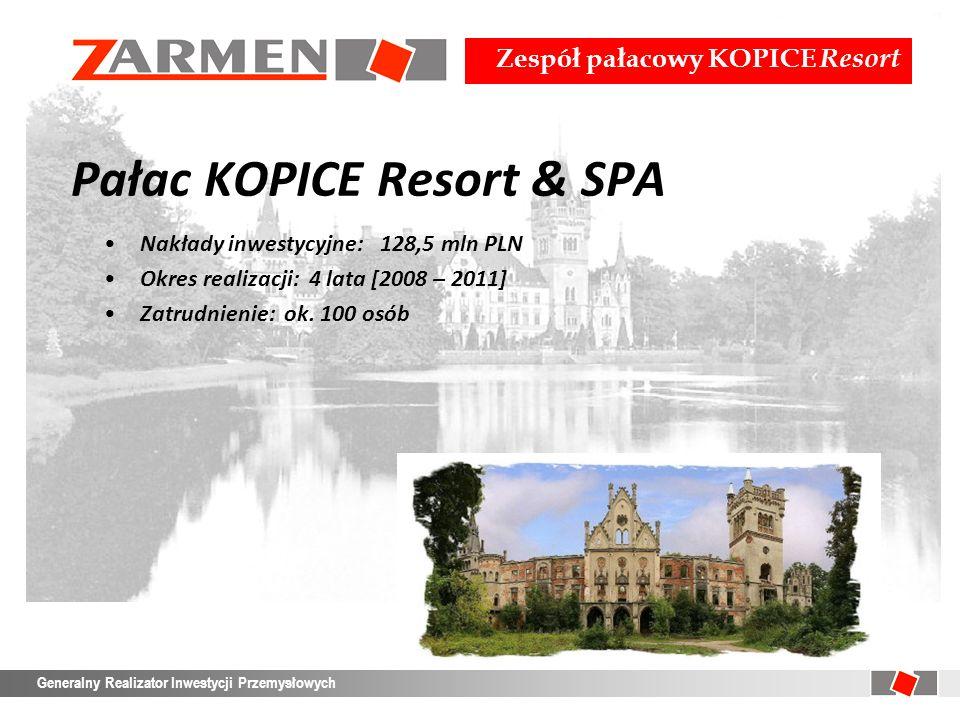 Zespół pałacowy KOPICE Resort Generalny Realizator Inwestycji Przemysłowych Pałac KOPICE Resort & SPA Nakłady inwestycyjne: 128,5 mln PLN Okres realiz