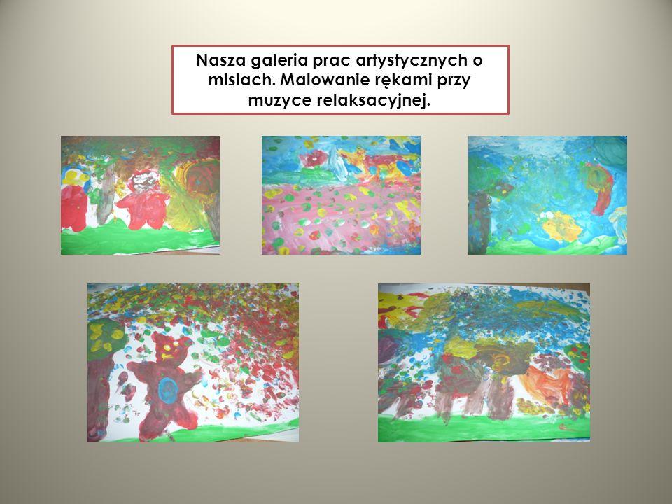 Nasza galeria prac artystycznych o misiach. Malowanie rękami przy muzyce relaksacyjnej.
