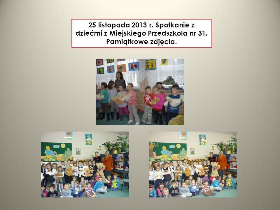 25 listopada 2013 r. Spotkanie z dziećmi z Miejskiego Przedszkola nr 31. Pamiątkowe zdjęcia.