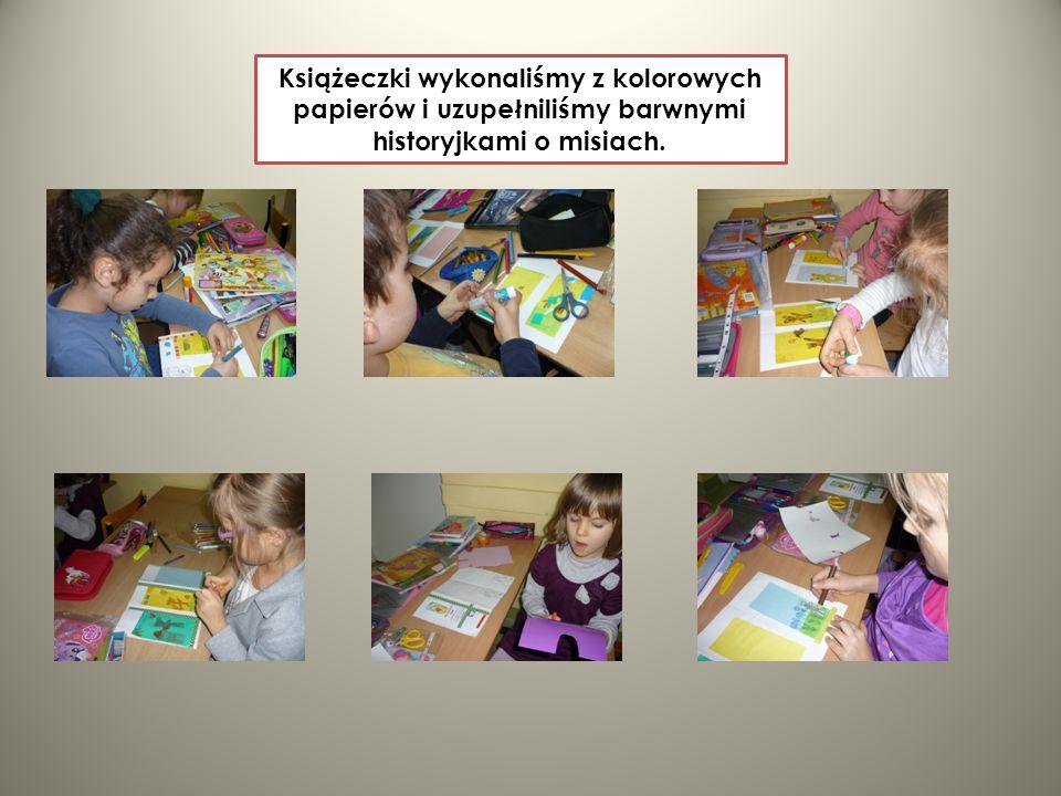 Książeczki wykonaliśmy z kolorowych papierów i uzupełniliśmy barwnymi historyjkami o misiach.